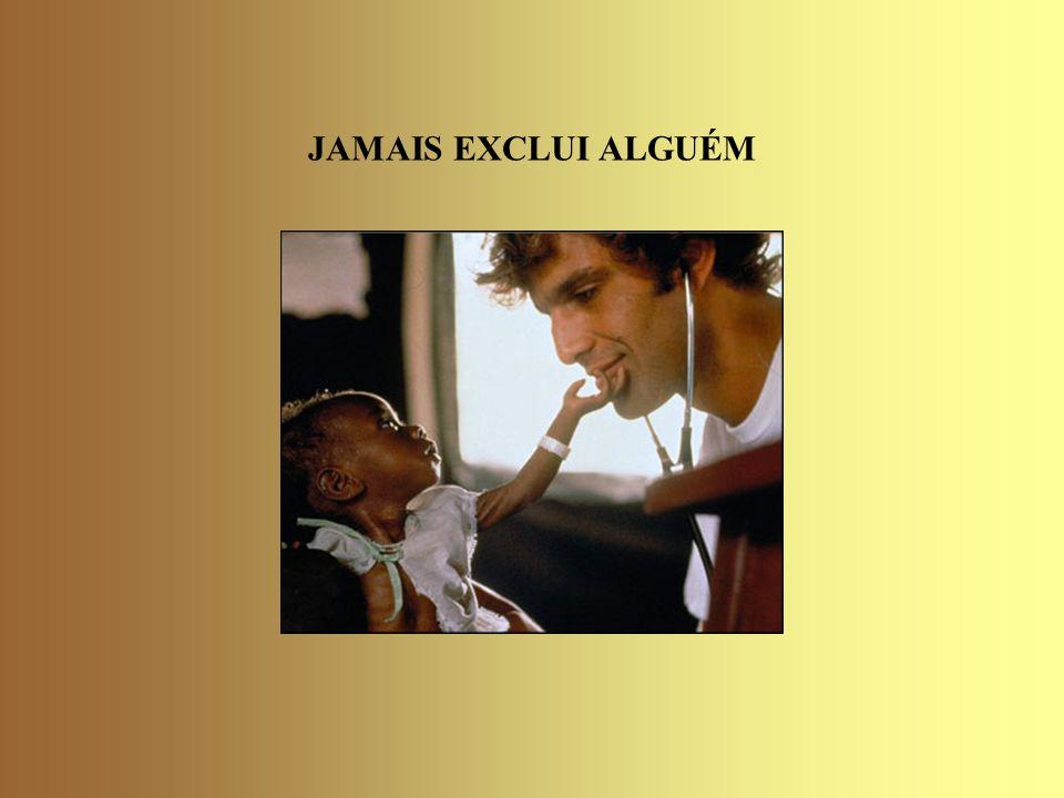 JAMAIS EXCLUI ALGUÉM
