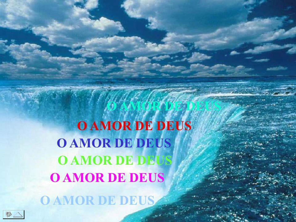 O AMOR DE DEUS O AMOR DE DEUS O AMOR DE DEUS O AMOR DE DEUS O AMOR DE DEUS O AMOR DE DEUS