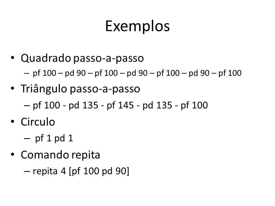 Exemplos Quadrado passo-a-passo Triângulo passo-a-passo Circulo