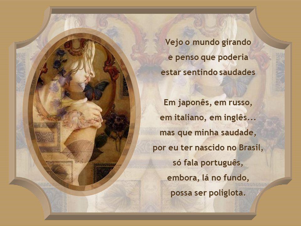 estar sentindo saudades por eu ter nascido no Brasil,