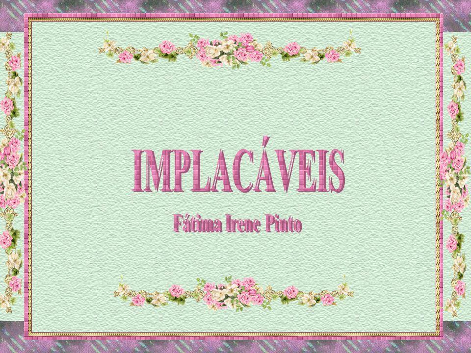 IMPLACÁVEIS Fátima Irene Pinto