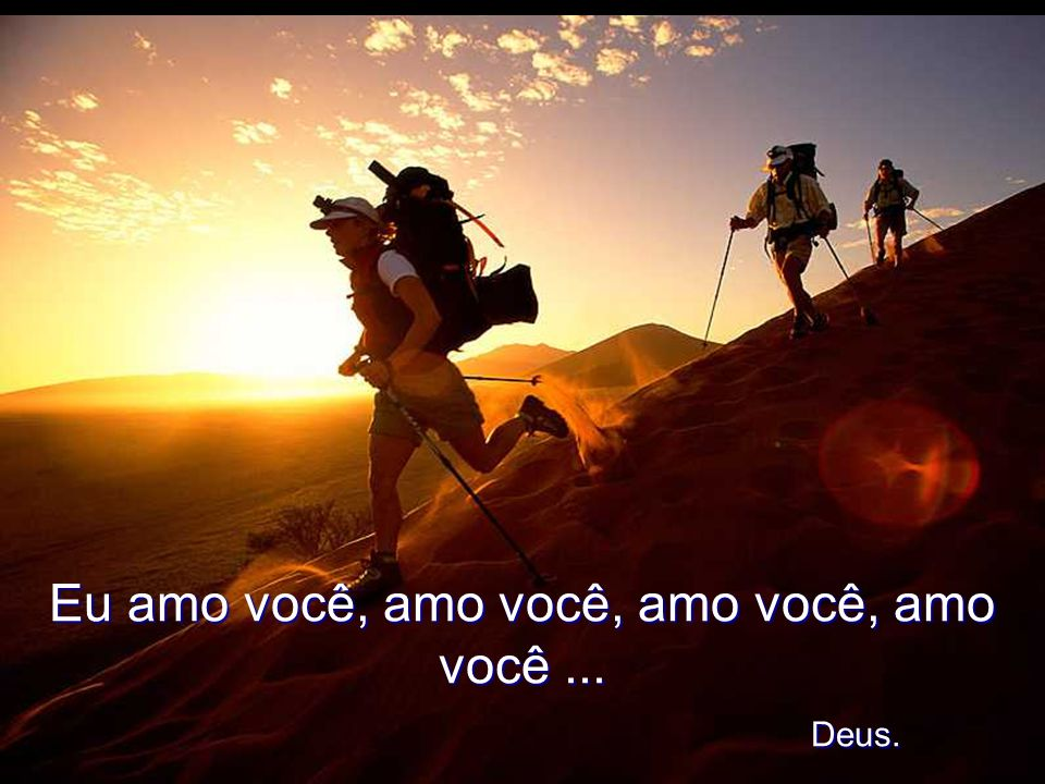 Eu amo você, amo você, amo você, amo você ... Deus.