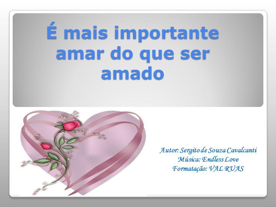 É mais importante amar do que ser amado