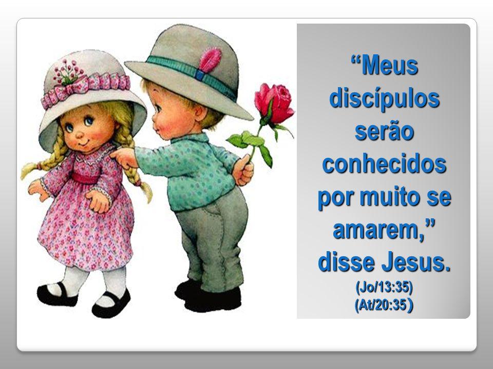 Meus discípulos serão conhecidos por muito se amarem, disse Jesus