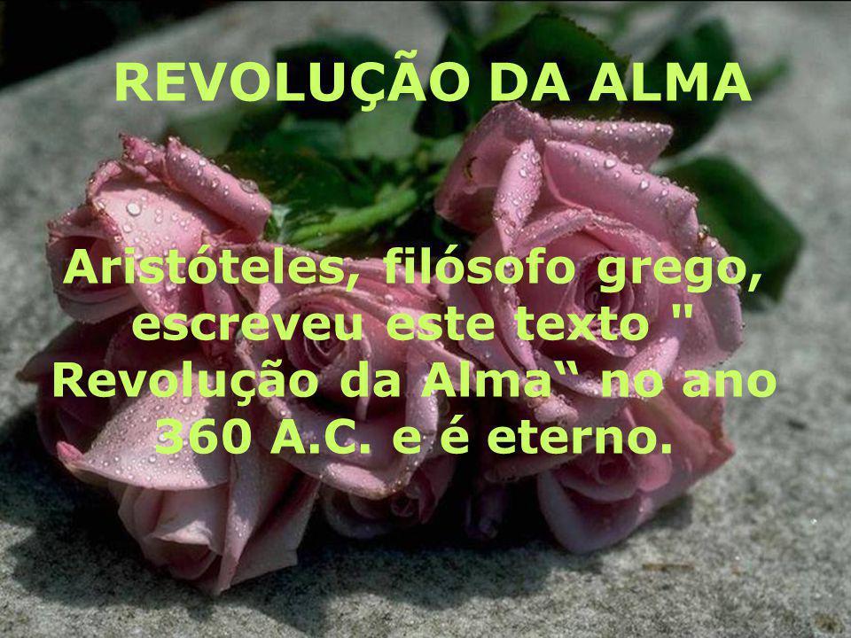 REVOLUÇÃO DA ALMA Aristóteles, filósofo grego,