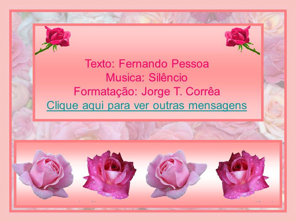 Texto: Fernando Pessoa Musica: Silêncio Formatação: Jorge T. Corrêa