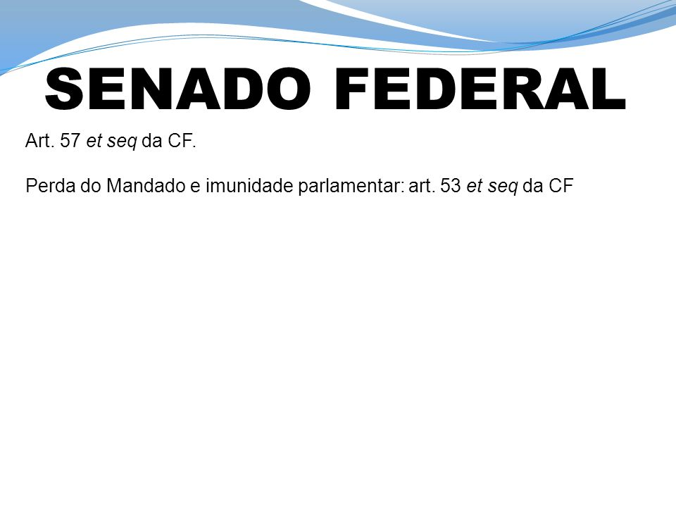 SENADO FEDERAL Art. 57 et seq da CF.