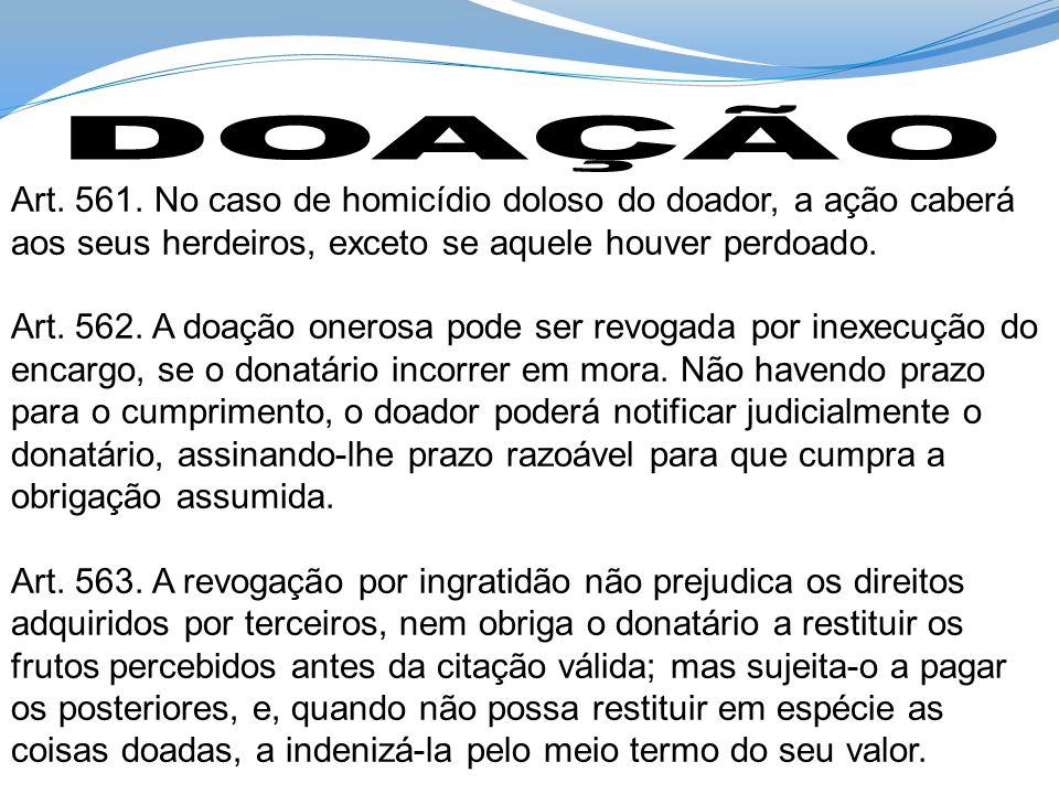 DOAÇÃO Art. 561. No caso de homicídio doloso do doador, a ação caberá aos seus herdeiros, exceto se aquele houver perdoado.