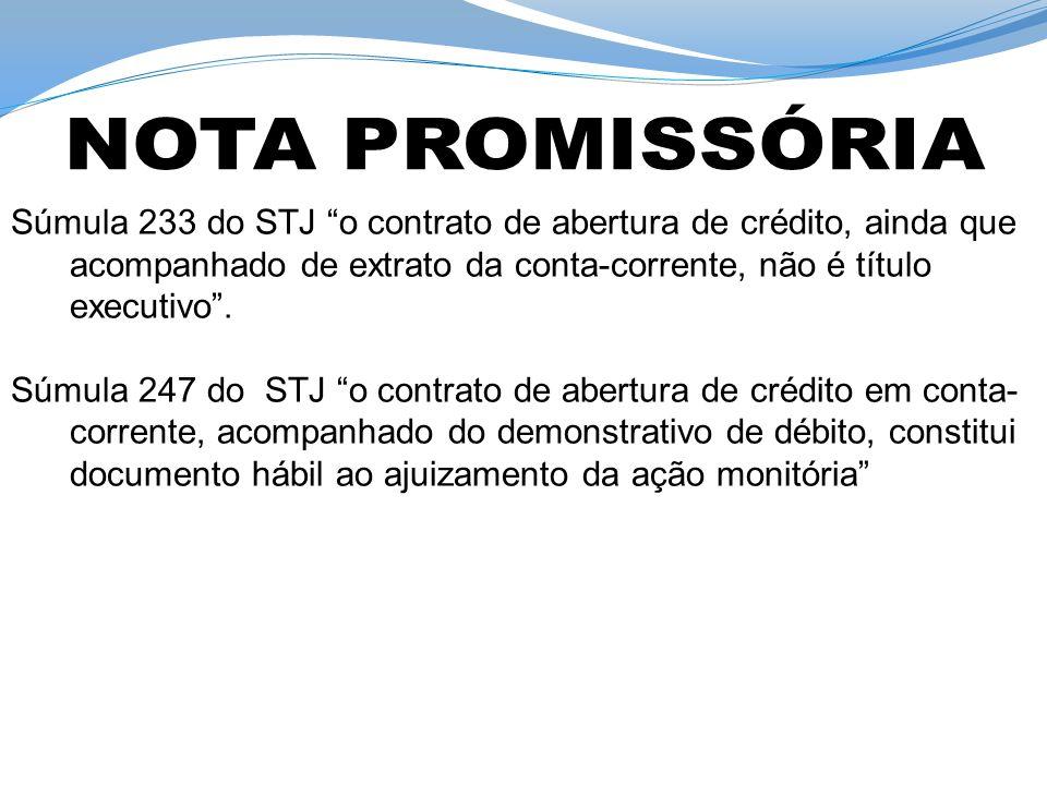 NOTA PROMISSÓRIA Súmula 233 do STJ o contrato de abertura de crédito, ainda que acompanhado de extrato da conta-corrente, não é título executivo .