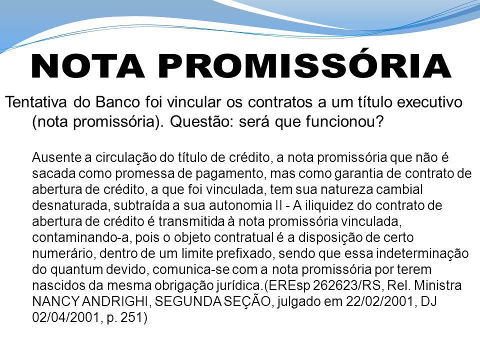 NOTA PROMISSÓRIA Tentativa do Banco foi vincular os contratos a um título executivo (nota promissória). Questão: será que funcionou