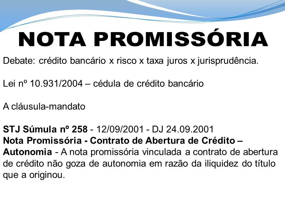 NOTA PROMISSÓRIA Debate: crédito bancário x risco x taxa juros x jurisprudência. Lei nº 10.931/2004 – cédula de crédito bancário.