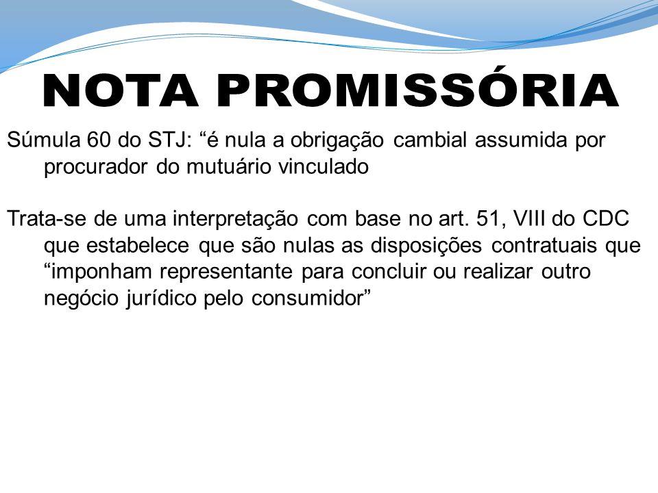 NOTA PROMISSÓRIA Súmula 60 do STJ: é nula a obrigação cambial assumida por procurador do mutuário vinculado.