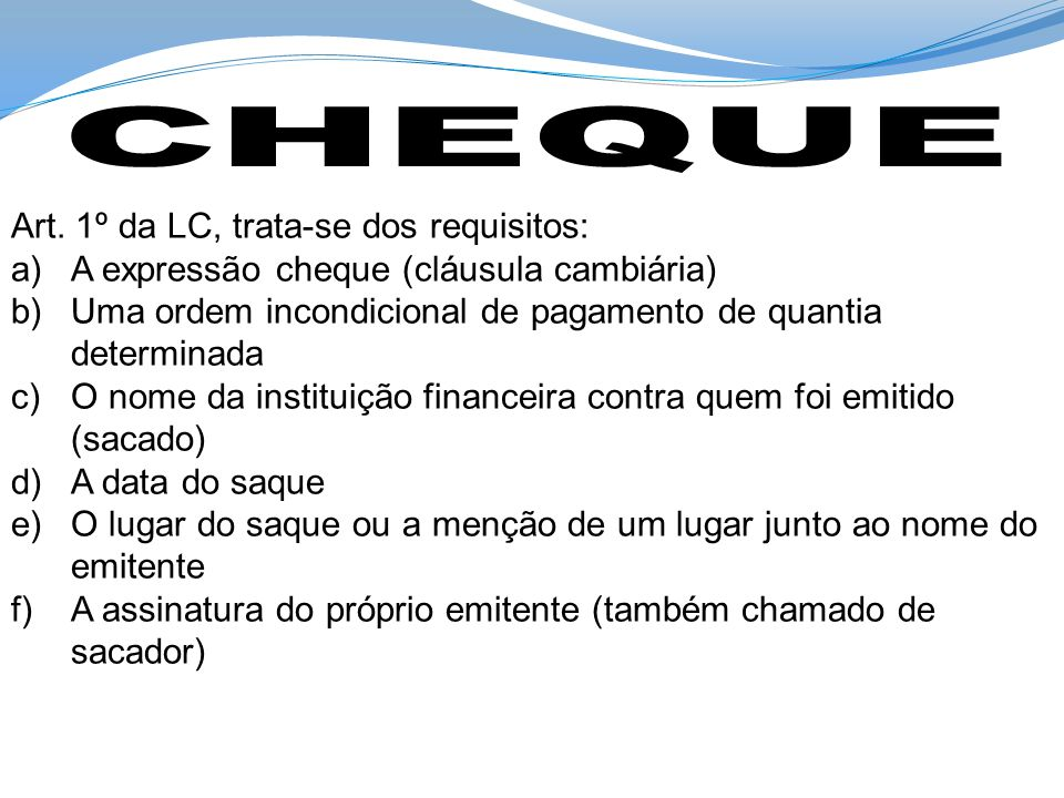 CHEQUE Art. 1º da LC, trata-se dos requisitos: