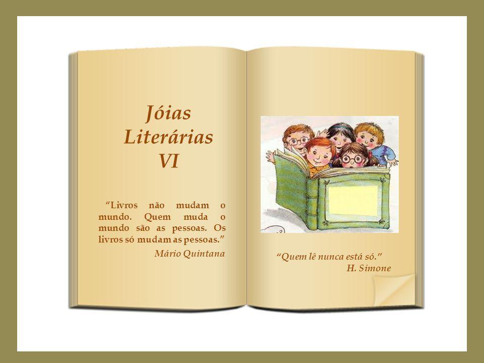 Jóias Literárias. VI. Livros não mudam o mundo. Quem muda o mundo são as pessoas. Os livros só mudam as pessoas.
