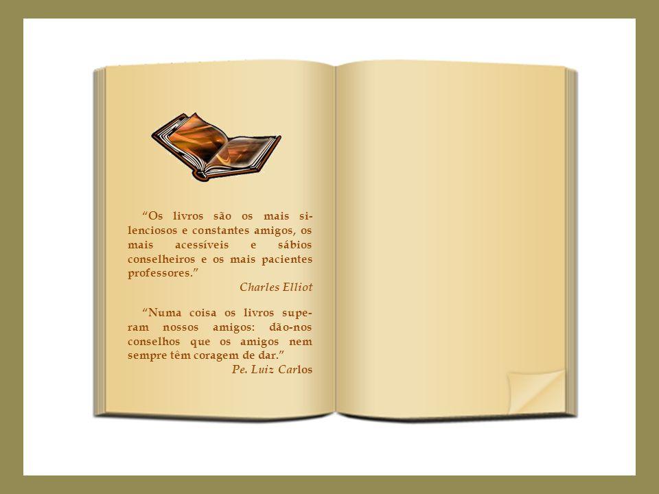 Os livros são os mais si-lenciosos e constantes amigos, os mais acessíveis e sábios conselheiros e os mais pacientes professores.