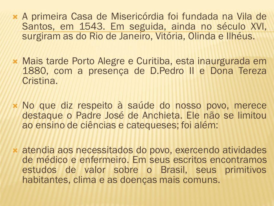 A primeira Casa de Misericórdia foi fundada na Vila de Santos, em 1543