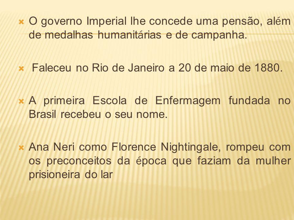 O governo Imperial lhe concede uma pensão, além de medalhas humanitárias e de campanha.