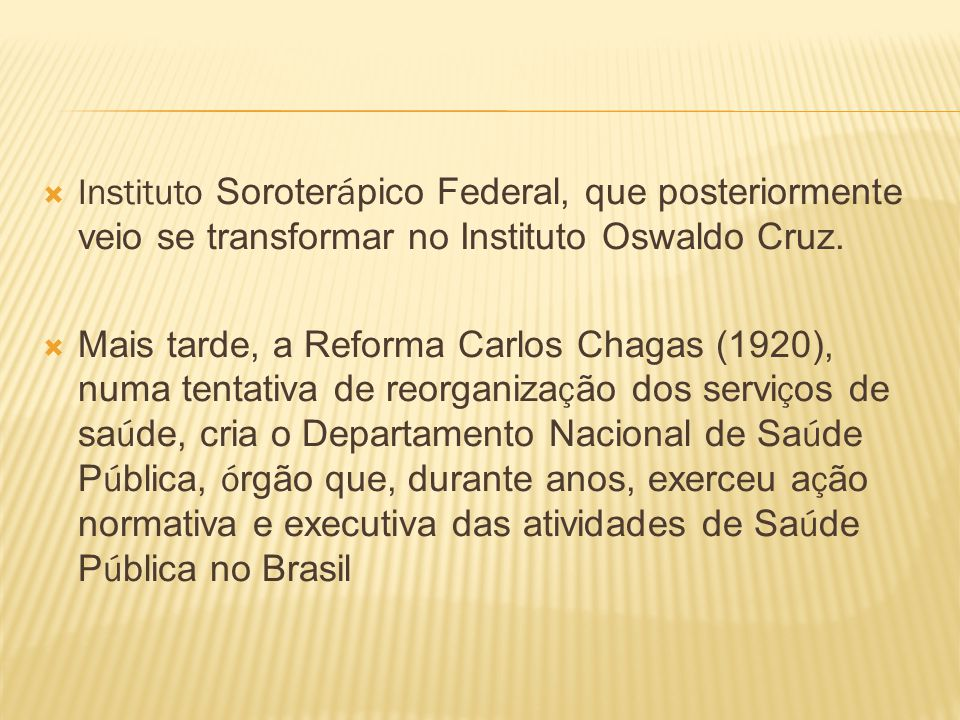 Instituto Soroterápico Federal, que posteriormente veio se transformar no Instituto Oswaldo Cruz.