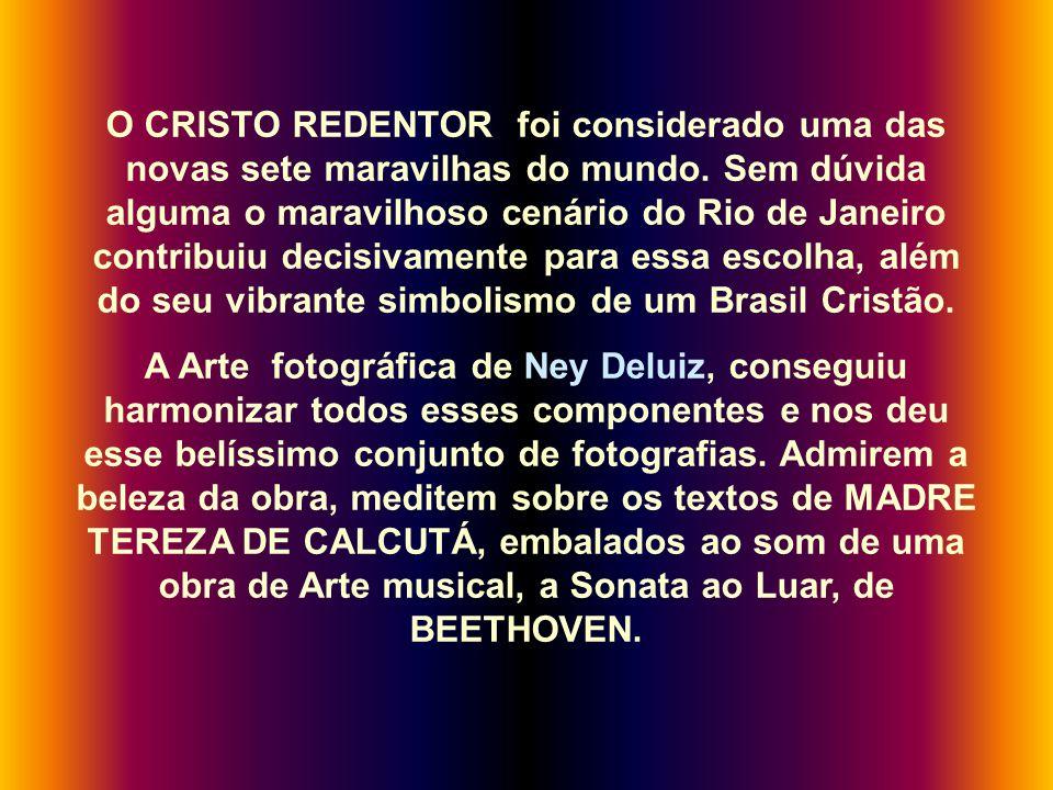 O CRISTO REDENTOR foi considerado uma das novas sete maravilhas do mundo. Sem dúvida alguma o maravilhoso cenário do Rio de Janeiro contribuiu decisivamente para essa escolha, além do seu vibrante simbolismo de um Brasil Cristão.