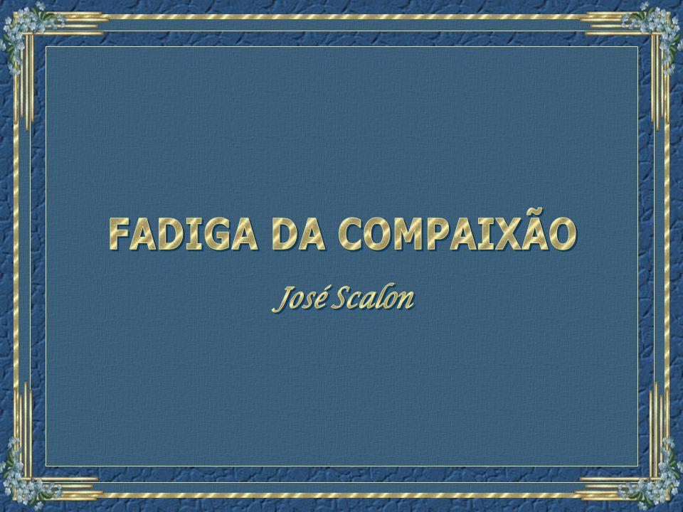 FADIGA DA COMPAIXÃO José Scalon