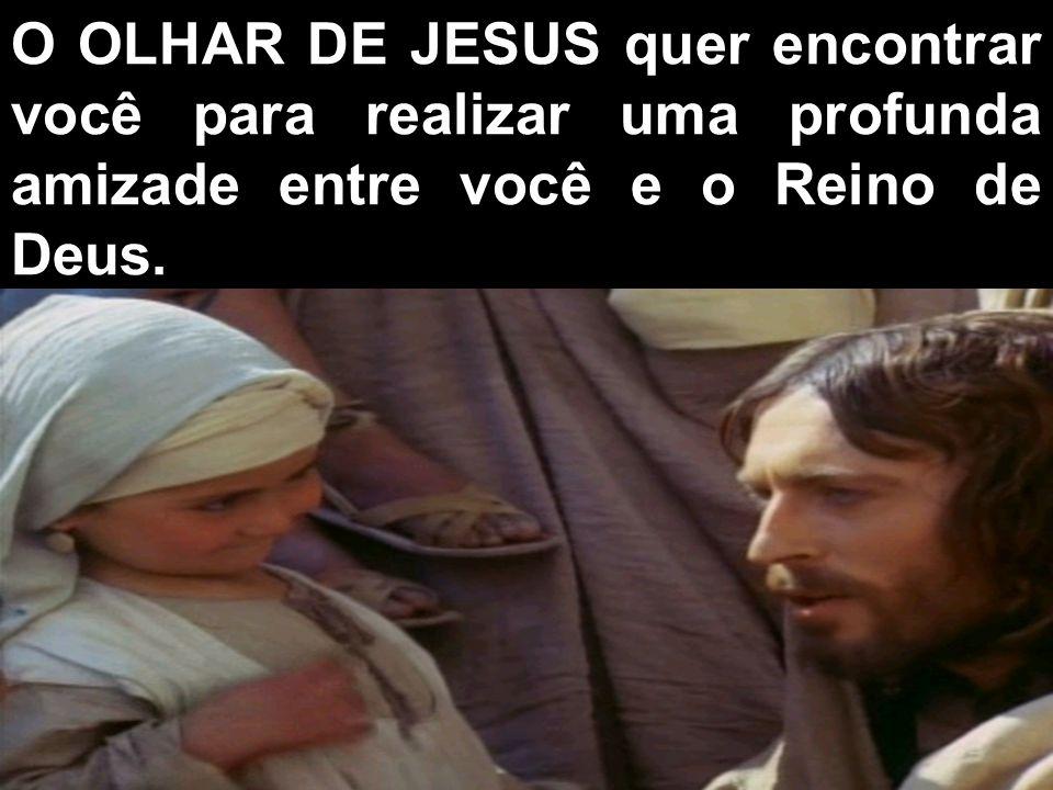 O OLHAR DE JESUS quer encontrar você para realizar uma profunda amizade entre você e o Reino de Deus.