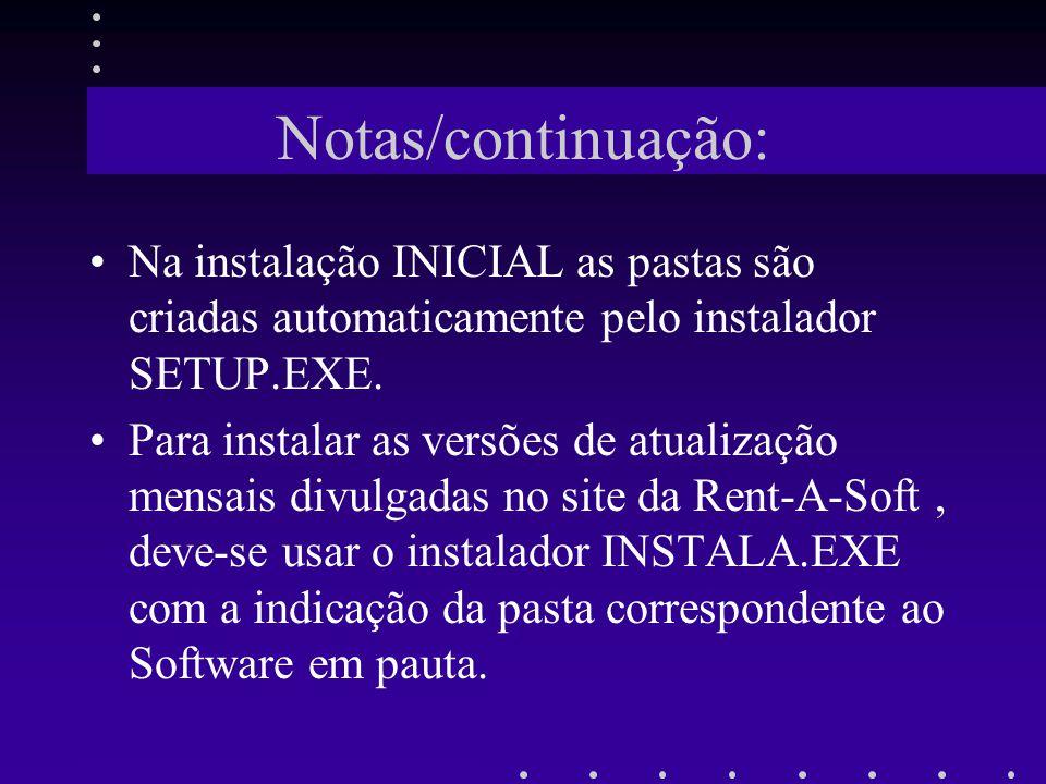Notas/continuação: Na instalação INICIAL as pastas são criadas automaticamente pelo instalador SETUP.EXE.