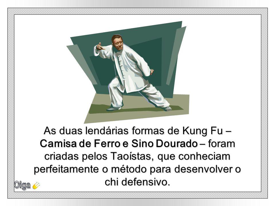 As duas lendárias formas de Kung Fu – Camisa de Ferro e Sino Dourado – foram criadas pelos Taoístas, que conheciam perfeitamente o método para desenvolver o chi defensivo.
