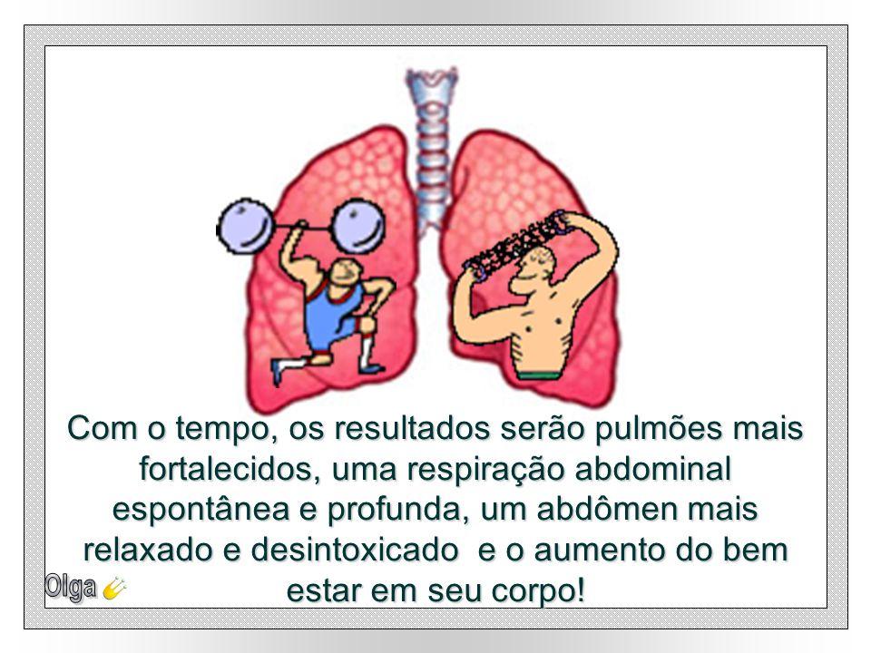 Com o tempo, os resultados serão pulmões mais fortalecidos, uma respiração abdominal espontânea e profunda, um abdômen mais relaxado e desintoxicado e o aumento do bem estar em seu corpo!