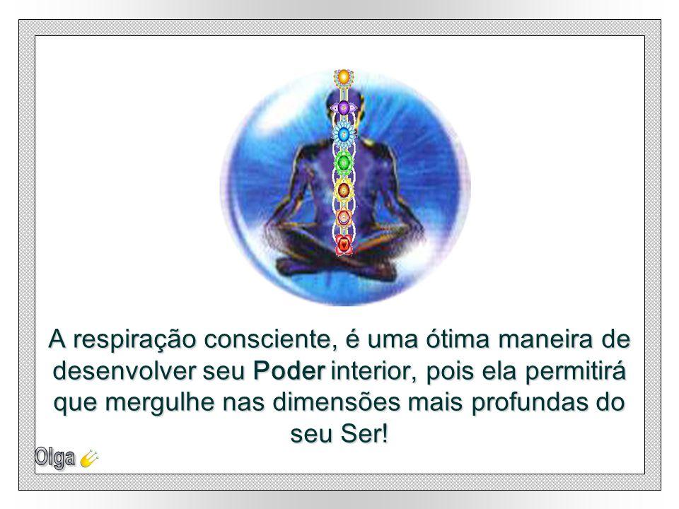 A respiração consciente, é uma ótima maneira de desenvolver seu Poder interior, pois ela permitirá que mergulhe nas dimensões mais profundas do seu Ser!