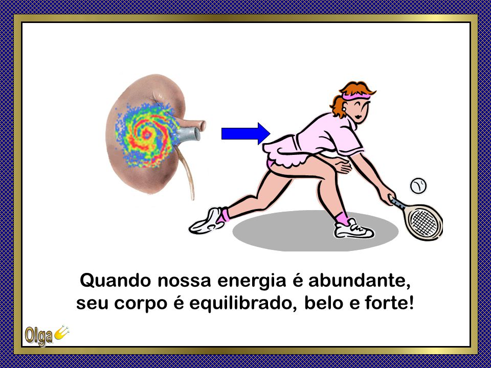 Quando nossa energia é abundante, seu corpo é equilibrado, belo e forte!