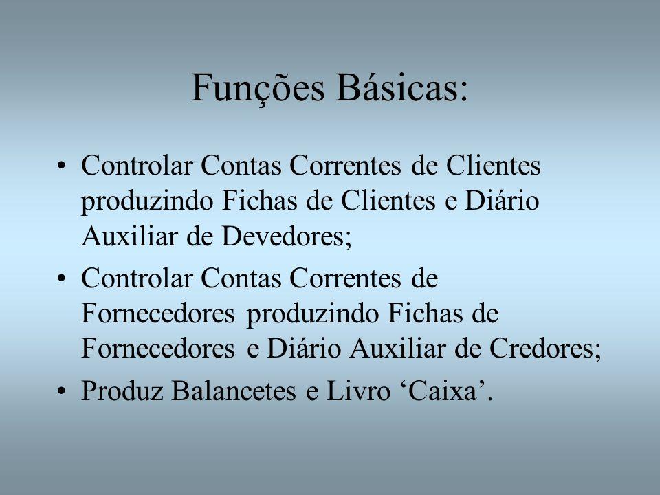 Funções Básicas: Controlar Contas Correntes de Clientes produzindo Fichas de Clientes e Diário Auxiliar de Devedores;