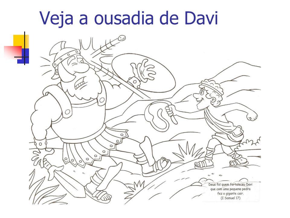 Veja a ousadia de Davi