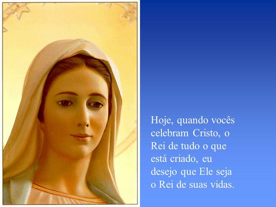 Hoje, quando vocês celebram Cristo, o Rei de tudo o que está criado, eu desejo que Ele seja o Rei de suas vidas.