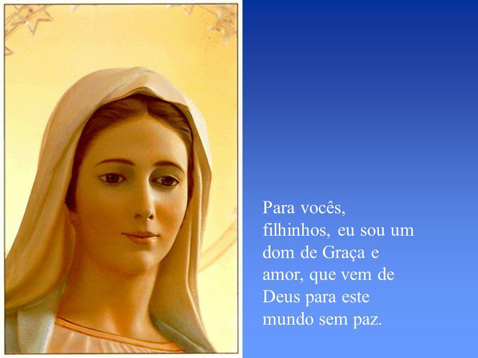 Para vocês, filhinhos, eu sou um dom de Graça e amor, que vem de Deus para este mundo sem paz.