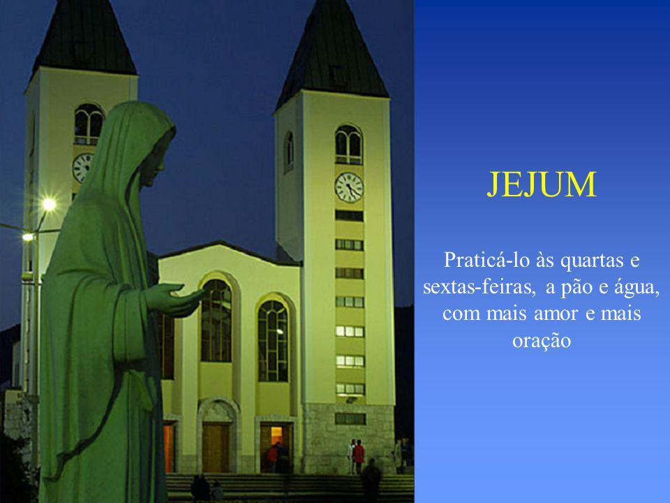 JEJUM Praticá-lo às quartas e sextas-feiras, a pão e água, com mais amor e mais oração.