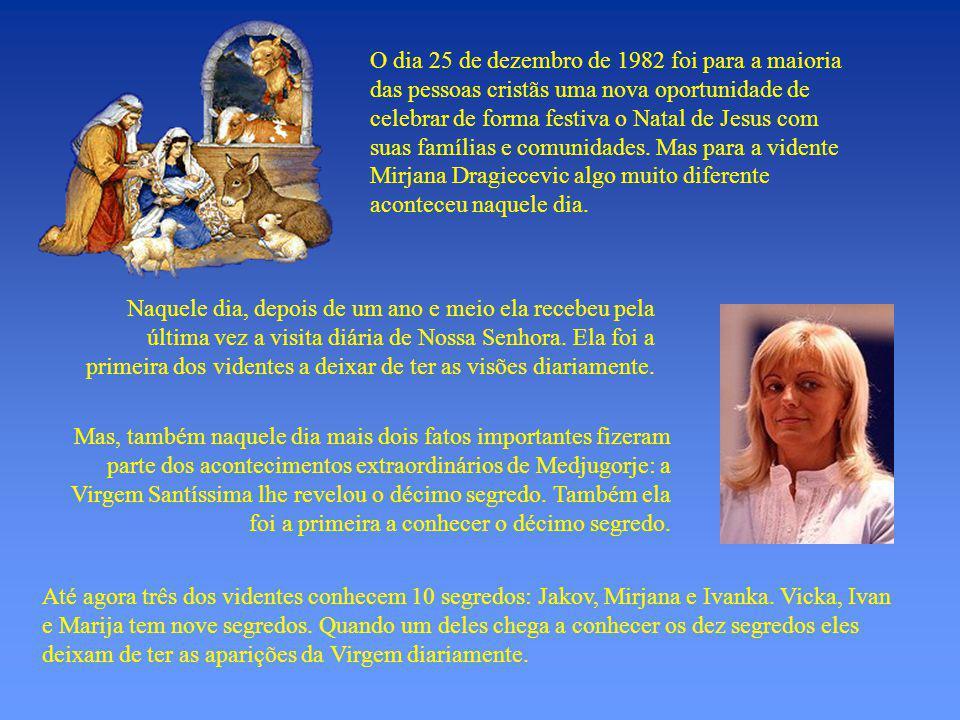 O dia 25 de dezembro de 1982 foi para a maioria das pessoas cristãs uma nova oportunidade de celebrar de forma festiva o Natal de Jesus com suas famílias e comunidades. Mas para a vidente Mirjana Dragiecevic algo muito diferente aconteceu naquele dia.