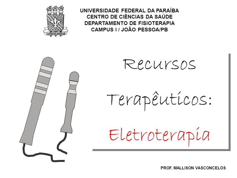 Recursos Terapêuticos: Eletroterapia UNIVERSIDADE FEDERAL DA PARAÍBA