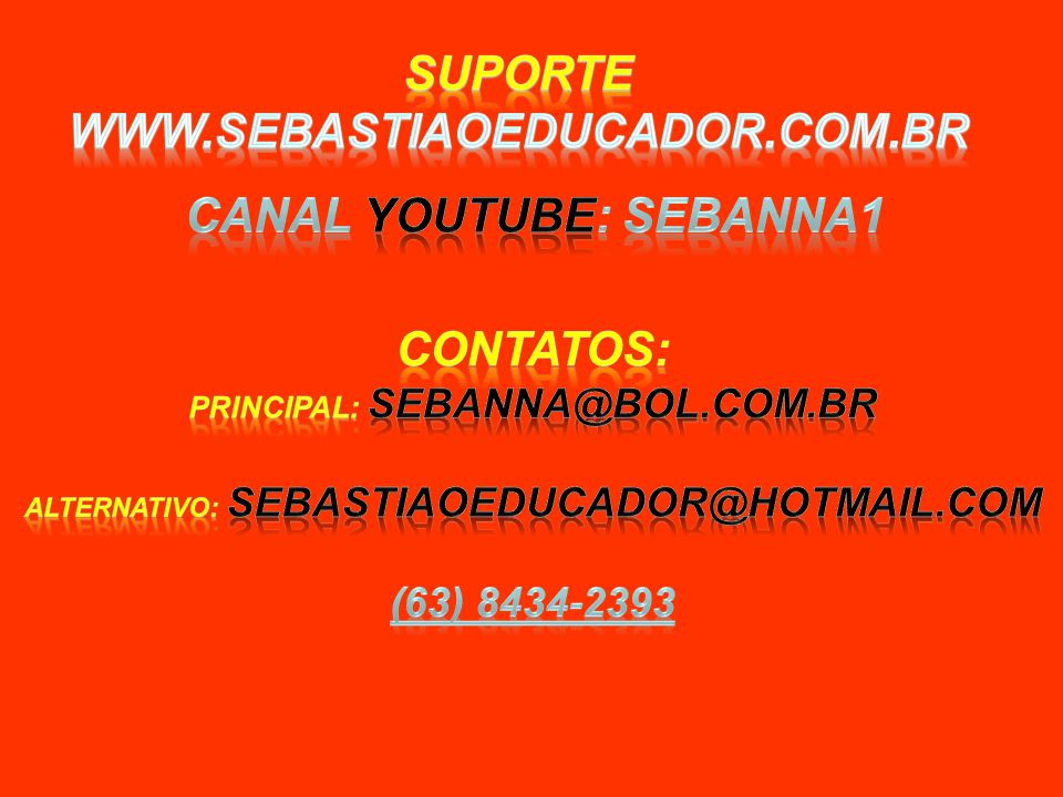 Suporte www.sebastiaoeducador.com.br Canal youtube: sebanna1 Contatos: