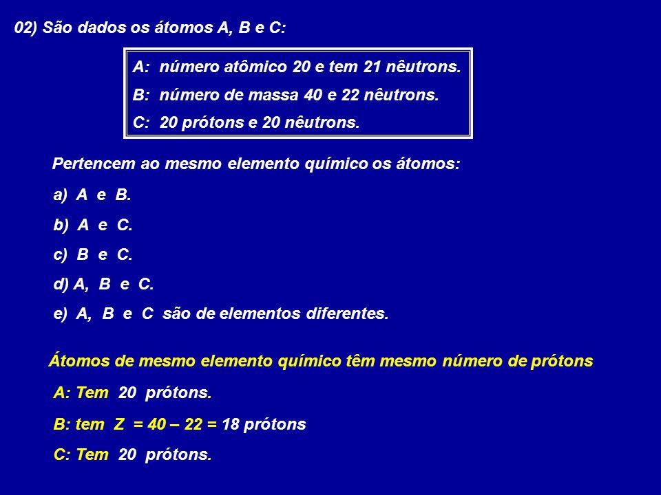 02) São dados os átomos A, B e C: