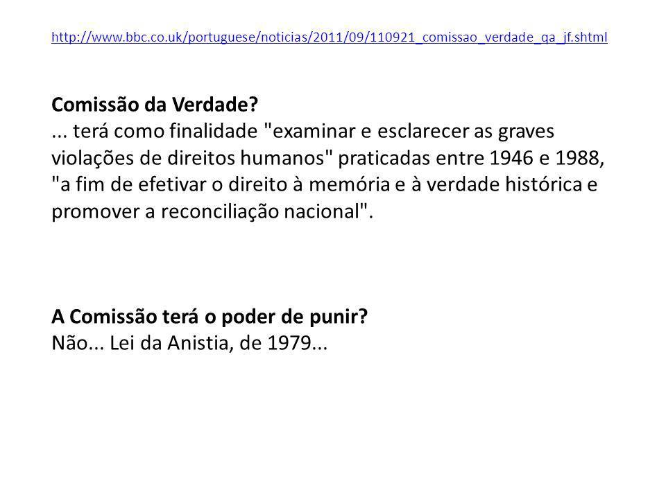 A Comissão terá o poder de punir Não... Lei da Anistia, de 1979...