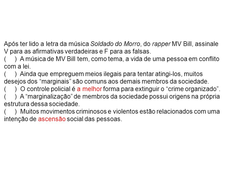 Após ter lido a letra da música Soldado do Morro, do rapper MV Bill, assinale V para as afirmativas verdadeiras e F para as falsas.