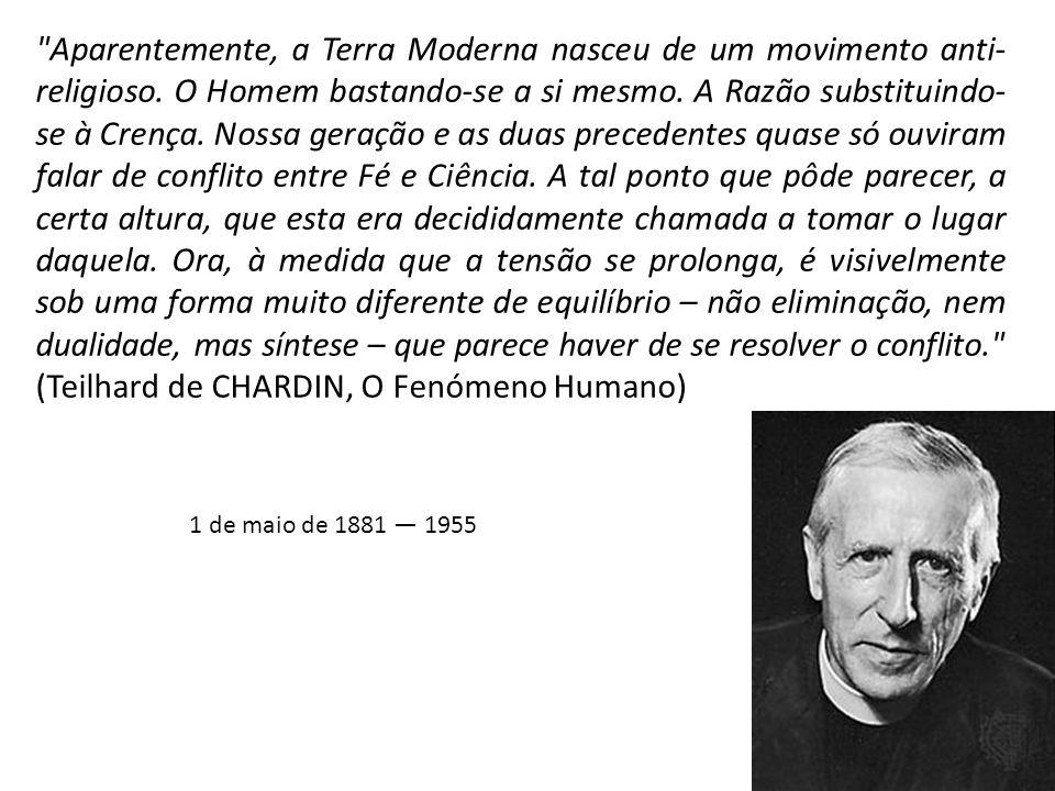 (Teilhard de CHARDIN, O Fenómeno Humano)