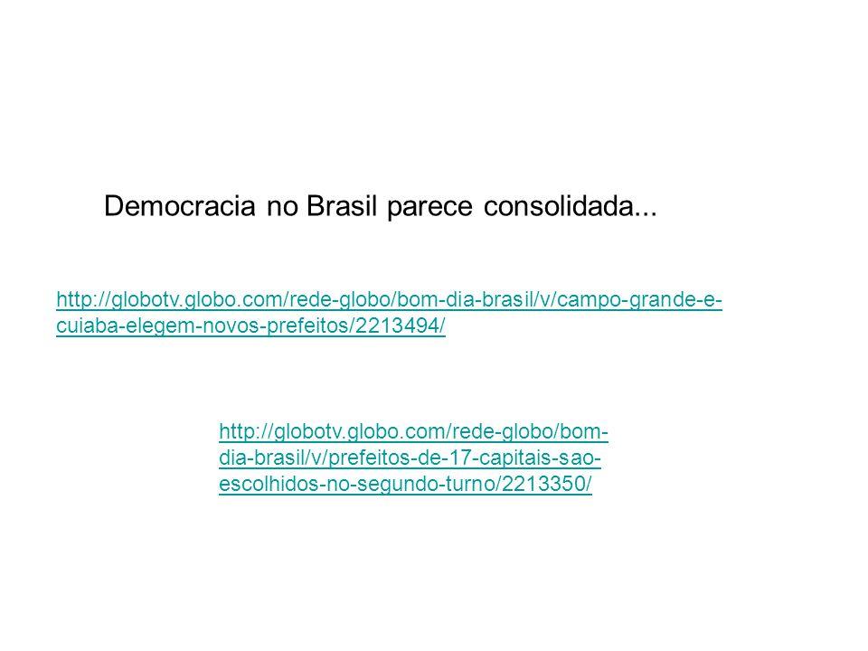 Democracia no Brasil parece consolidada...