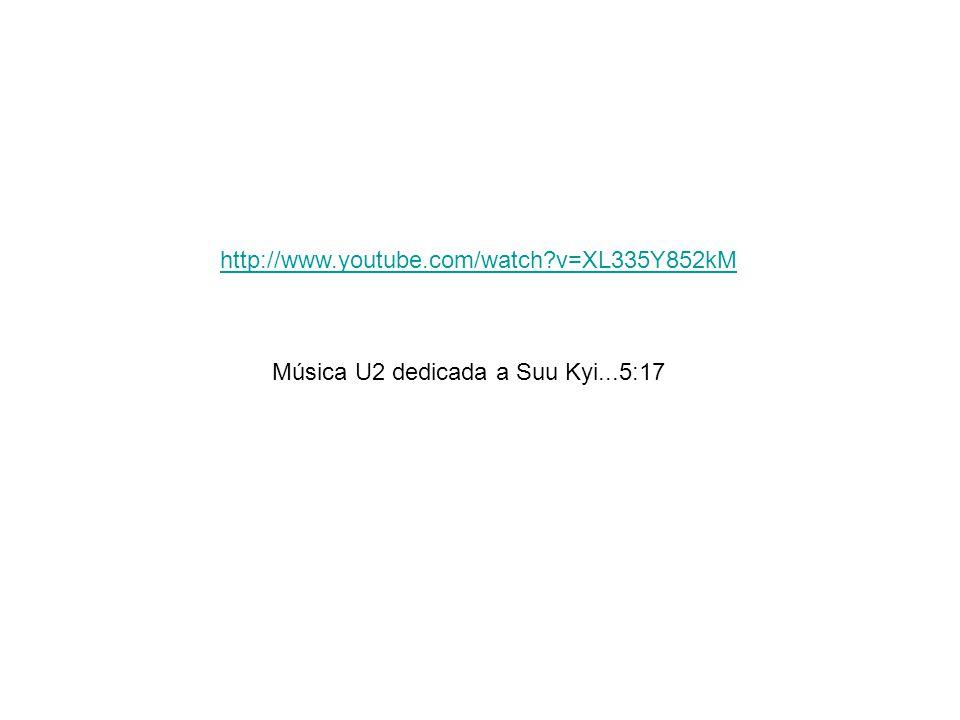 http://www.youtube.com/watch v=XL335Y852kM Música U2 dedicada a Suu Kyi...5:17