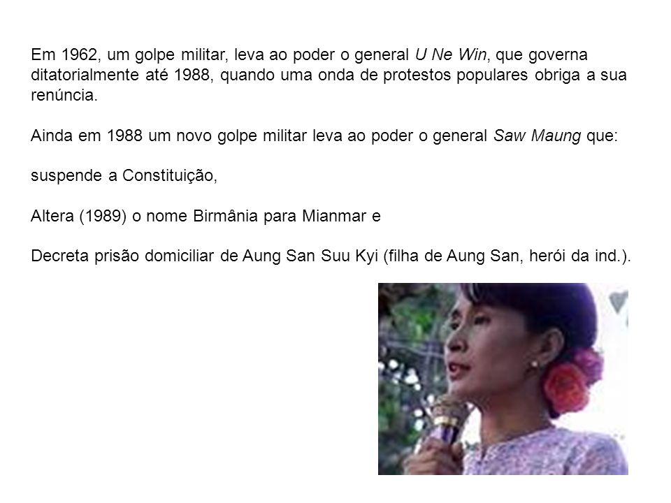 Em 1962, um golpe militar, leva ao poder o general U Ne Win, que governa ditatorialmente até 1988, quando uma onda de protestos populares obriga a sua renúncia.