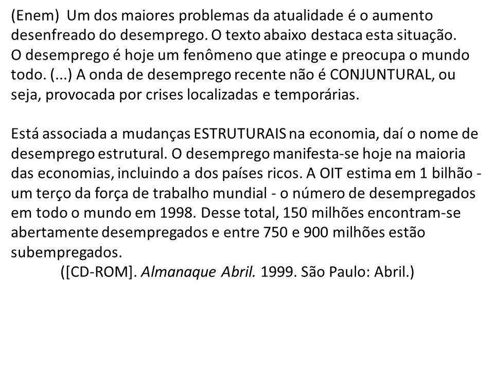 (Enem) Um dos maiores problemas da atualidade é o aumento desenfreado do desemprego. O texto abaixo destaca esta situação.