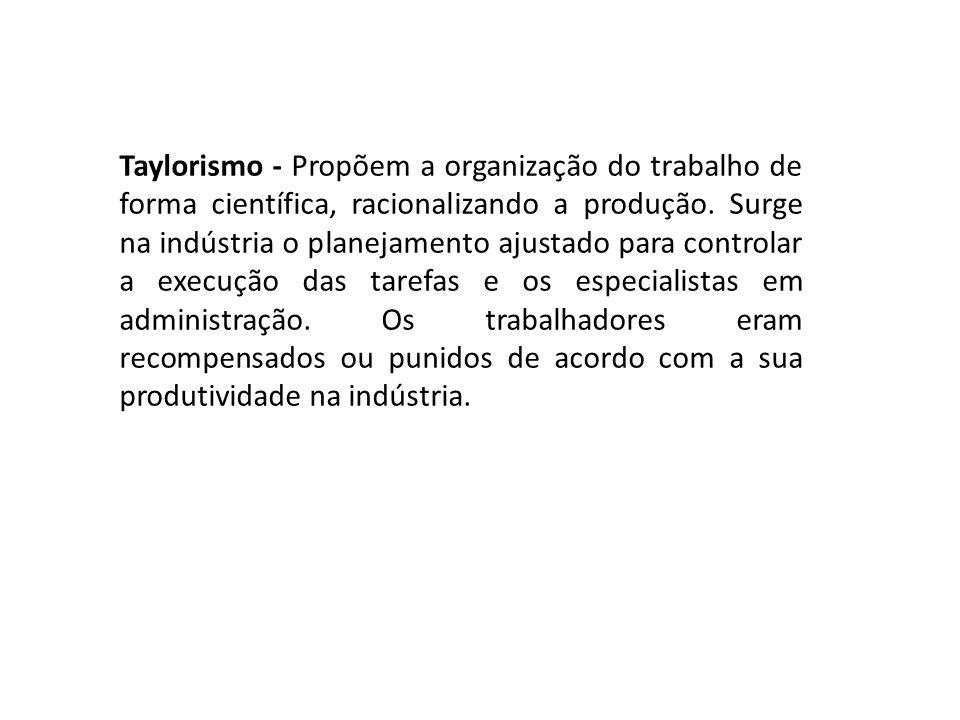 Taylorismo - Propõem a organização do trabalho de forma científica, racionalizando a produção.