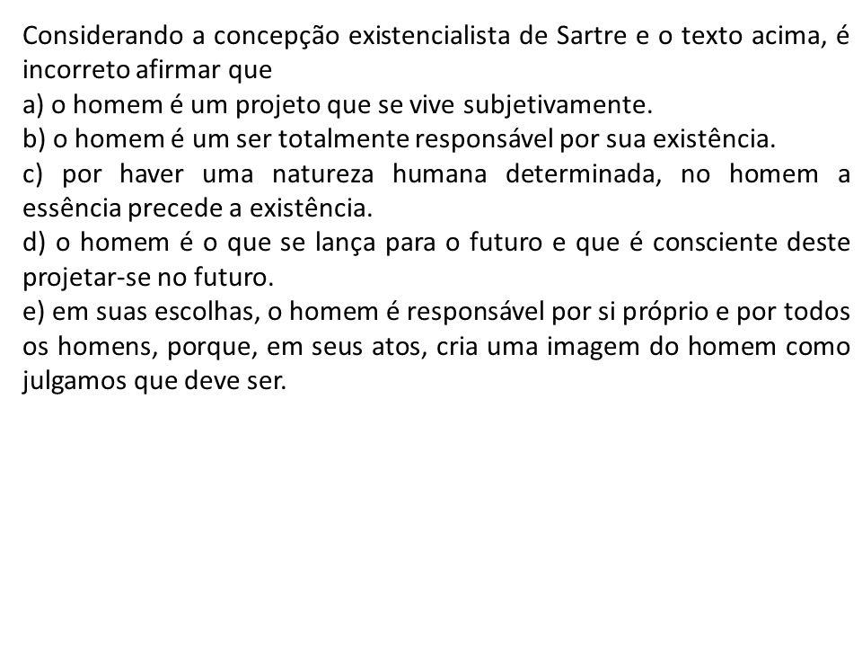 Considerando a concepção existencialista de Sartre e o texto acima, é incorreto afirmar que