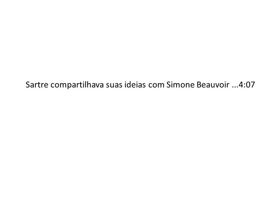 Sartre compartilhava suas ideias com Simone Beauvoir ...4:07