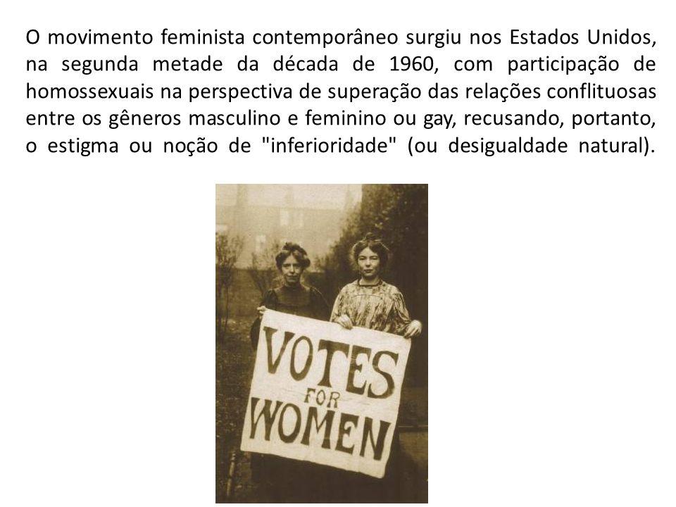 O movimento feminista contemporâneo surgiu nos Estados Unidos, na segunda metade da década de 1960, com participação de homossexuais na perspectiva de superação das relações conflituosas entre os gêneros masculino e feminino ou gay, recusando, portanto, o estigma ou noção de inferioridade (ou desigualdade natural).